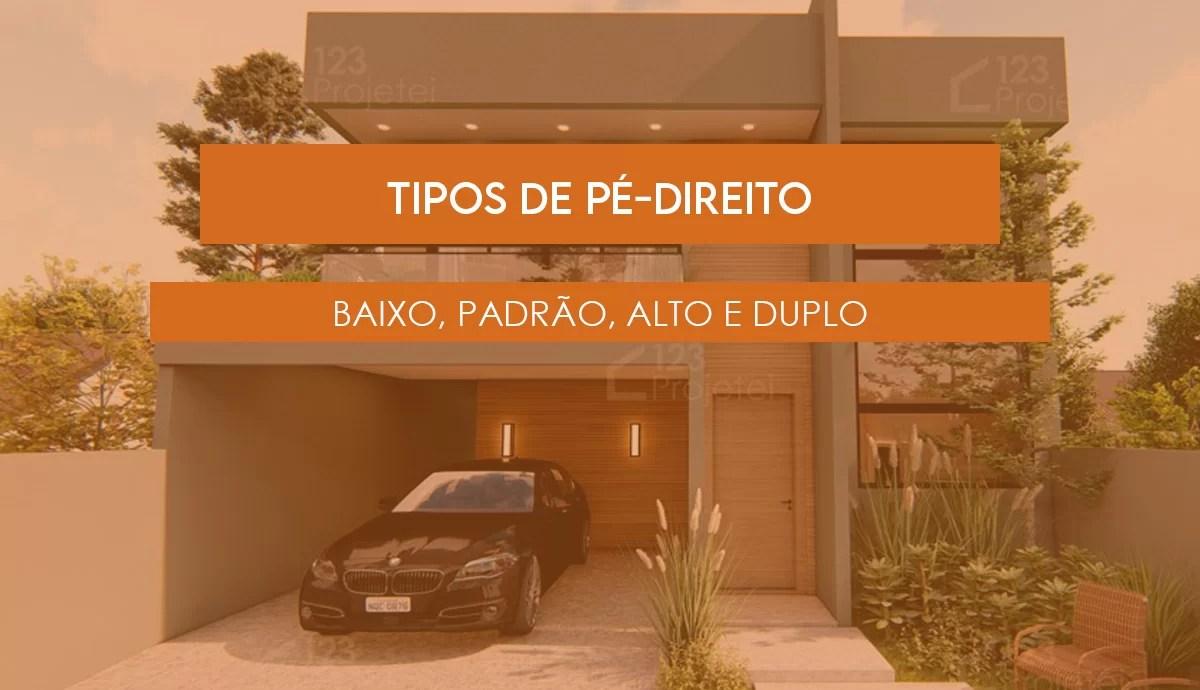 Read more about the article Tipos de pé-direito: baixo, padrão, alto e duplo
