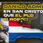 VIDEO | Inesperado: Danilo Medina Se Tira Pa Lante El Mismo! Dice Algo Y Se Confirma Que PLD Si Robo!!