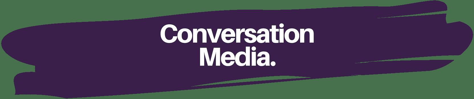 Conversation Media
