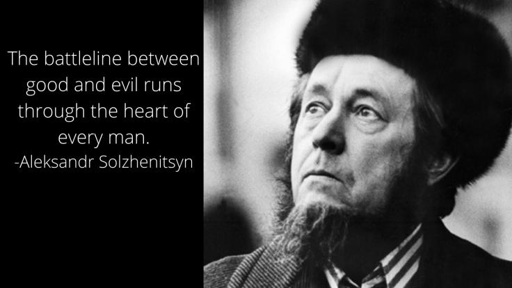 The battleline between good and evil runs through the heart of every man. Aleksandr Solzhenitsyn quotes on evil