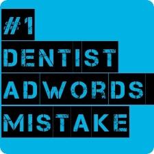 #1 Dentist AdWords Mistake