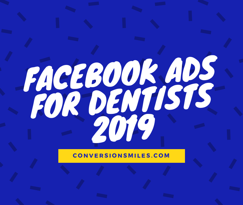 Facebook Ads For Dentists – Why FB Ads Matter In 2019!