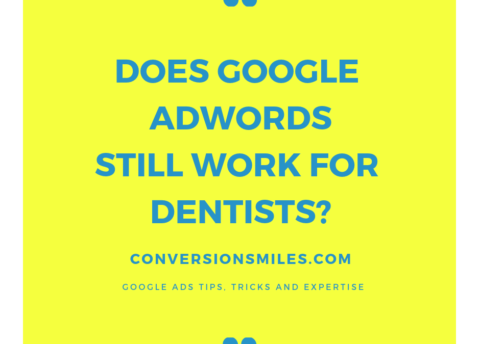 Does Google AdWords For Dentists Work in 2019?