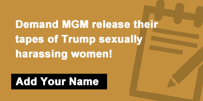 Demand MGM release their tapes of Trump sexually harassing women!