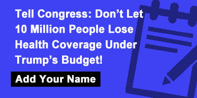 Tell Congress: Don't Let 10 Million People Lose Health Coverage Under Trump's Budget!