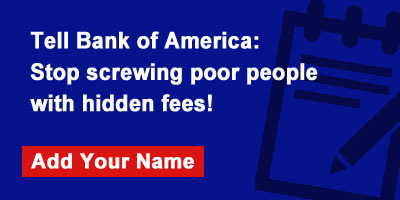 Tell Bank of America: Stop screwing poor people with hidden fees!