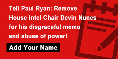 Tell Paul Ryan: Remove House Intel Chair Devin Nunes for his disgraceful memo and abuse of power!
