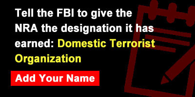 Tell the FBI to give the NRA the designation it has earned: Domestic Terrorist Organization