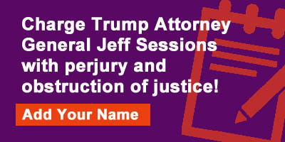 Charge Trump Attorney General Jeff Sessions with perjury and obstruction of justice!