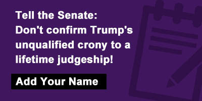 Tell the Senate: Don't confirm Trump's unqualified crony to a lifetime judgeship!