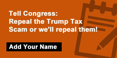 Tell Congress: Repeal the Trump Tax Scam or we'll repeal them!
