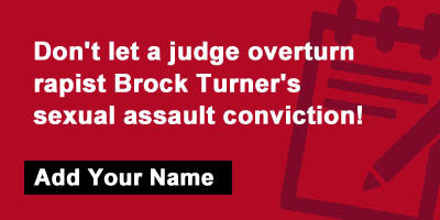 Don't let a judge overturn rapist Brock Turner's sexual assault conviction!