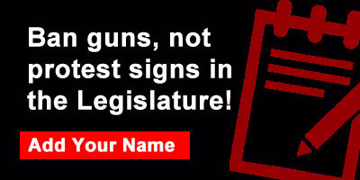 Ban guns, not protest signs in the Legislature!