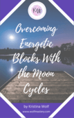 Overcoming energy blocks with the moon cycles   kristina wolf %281%29