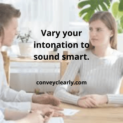 Very Your intonation to sound smart