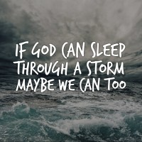 If God can sleep through a storm, maybe we can too