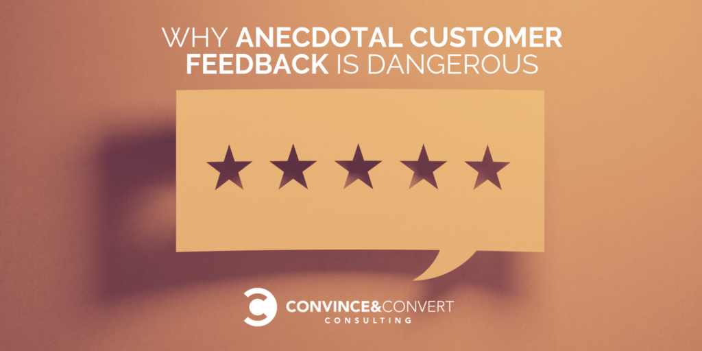 Why Anecdotal Customer Feedback Is Dangerous