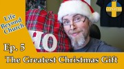 Life Beyond Church Ep. 05: The Greatest Christmas Gift