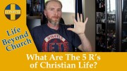 What Are The 5 R's of Christian Life?