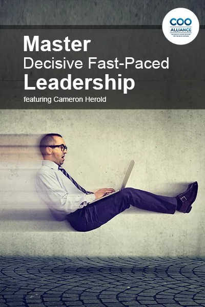 Master Decisive Fast-Paced Leadership featuring Cameron Herold - Video Tools from the COO Alliance
