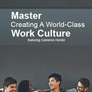 Master Creating A World-Class Work Culture featuring Cameron Herold - Video Tools from the COO Alliance