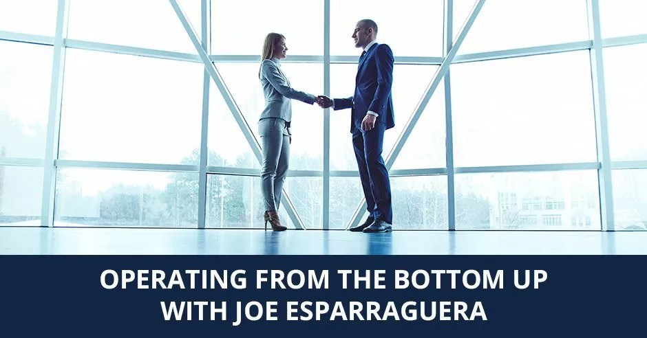 Ep. 05 - Operating From The Bottom Up with Joe Esparraguera