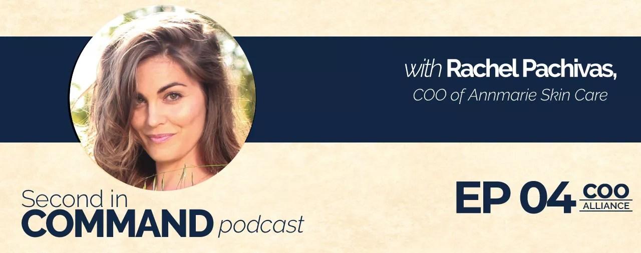 Ep. 04 - Annmarie Skincare COO, Rachel Pachivas