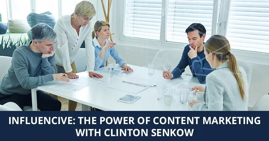 Ep. 11 - Influencive: The Power Of Content Marketing with Clinton Senkow