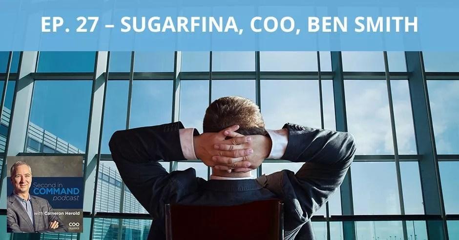 Ep. 27 - Sugarfina, COO, Ben Smith