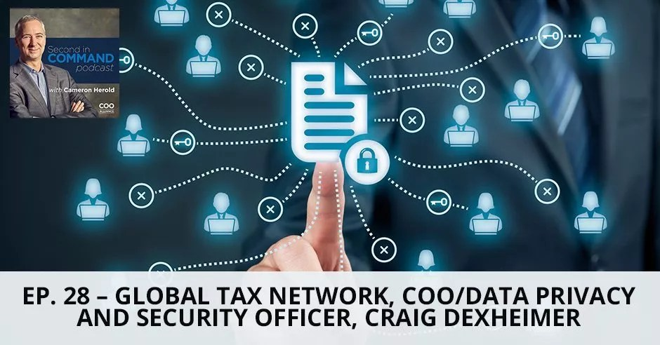 Ep. 28 - Global Tax Network, COO / Data Privacy & Security Officer, Craig Dexheimer