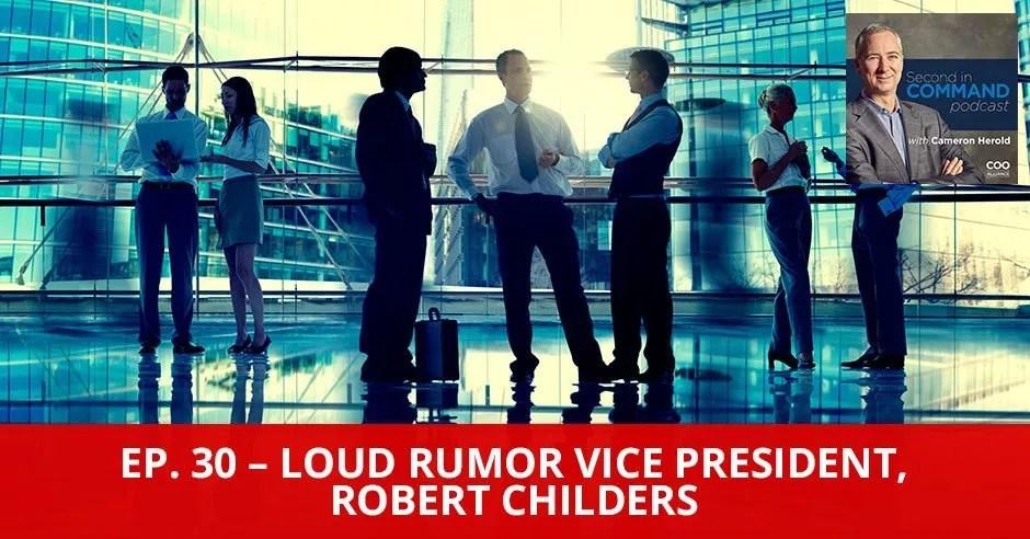 Ep. 30 - Loud Rumor Vice President, Robert Childers