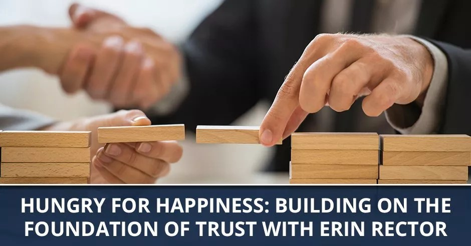 Ep. 42 – Hungry For Happiness: Building On The Foundation Of Trust with Erin Rector