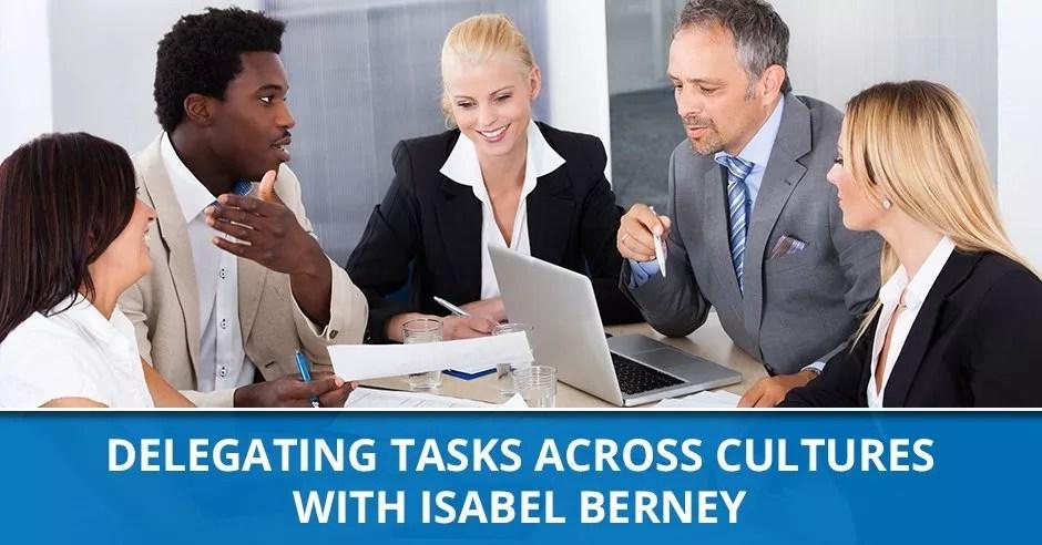 Ep. 47 – Delegating Tasks Across Cultures with Isabel Berney