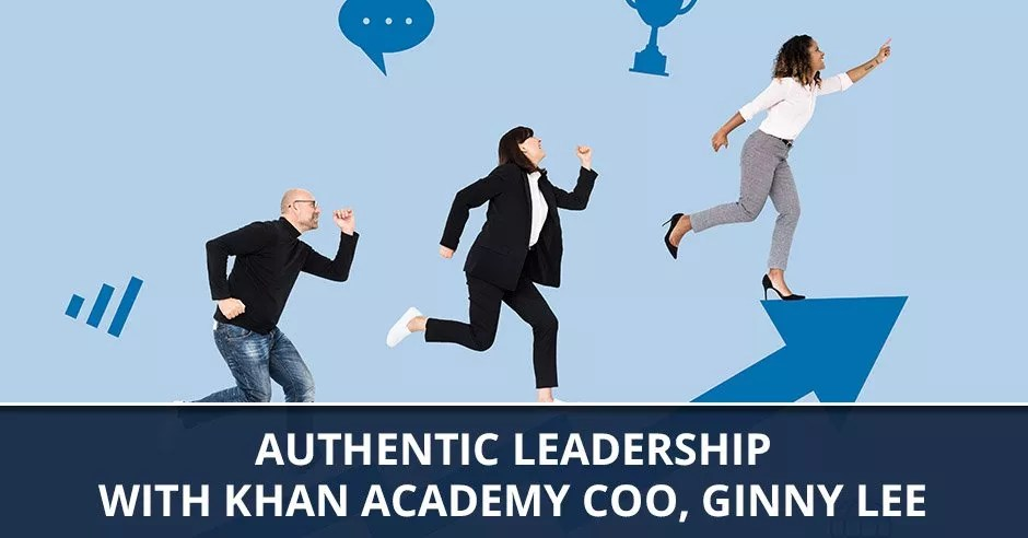 Ep  51 - Authentic Leadership with Khan Academy COO, Ginny Lee