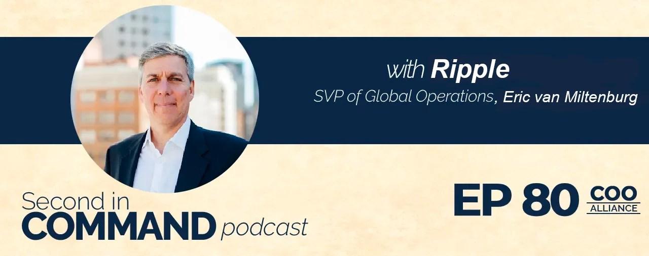 Ep. 80 - Ripple SVP of Global Operations, Eric van Miltenburg