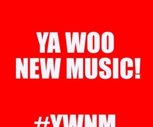 YA WOO NEW MUSIC!