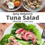"A collage of photos showing the ingredients in a bowl and then finished and served inside lettuce wraps, with the text ""Spicy Habanero Tuna Salad, Whole30, Low Carb"" for Pinterest."
