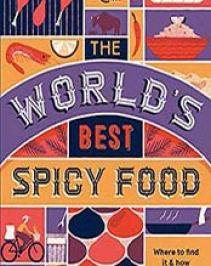 The worlds best spicy food authentic recipes from around the world the worlds best spicy food authentic recipes from around the world 1786574012 format pdf forumfinder Image collections