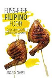 Fuss free filipino food quick easy dishes for everyday cooking by fuss free filipino food quick easy dishes for everyday cooking by angelo comsti 9814721506 format pdf forumfinder Gallery