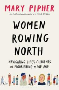 Women Rowing North: Navigating Life's Currents and Flourishing as We Age - Mary Pipher
