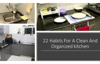 22 Great Tips – Habits For Clean and Organized Kitchen