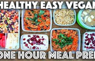 EASY MEAL PREP IN ONE HOUR -HEALTHY VEGAN RECIPES