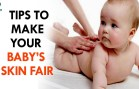 Tips To Make Your Baby's Skin Fair – Health Sutra