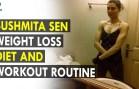 Sushmita Sen Workout and Diet Plan – Health Sutra – Best Health Tips