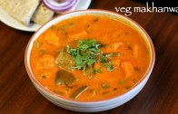 veg makhanwala recipe – vegetable makhanwala – veg makhani recipe