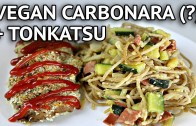 VEGAN CARBONARA  + TONKATSU – COOK WITH ME