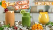 Mango Smoothie Recipe – How To Make Mango Smoothies In 3 Ways – Summer Special Mango Recipe – Varun