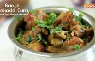 Brinjal Pakoda Curry – Vankaya Pakodi Koora – Baingan Pakora Recipe