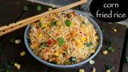 corn fried rice recipe – sweet corn fried rice – chinese corn fried rice