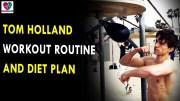 Tom Holland Workout Routine & Diet Plan – Health Sutra – Best Health Tips